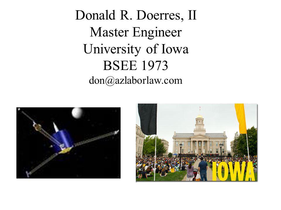 Donald R. Doerres, II Master Engineer University of Iowa BSEE 1973