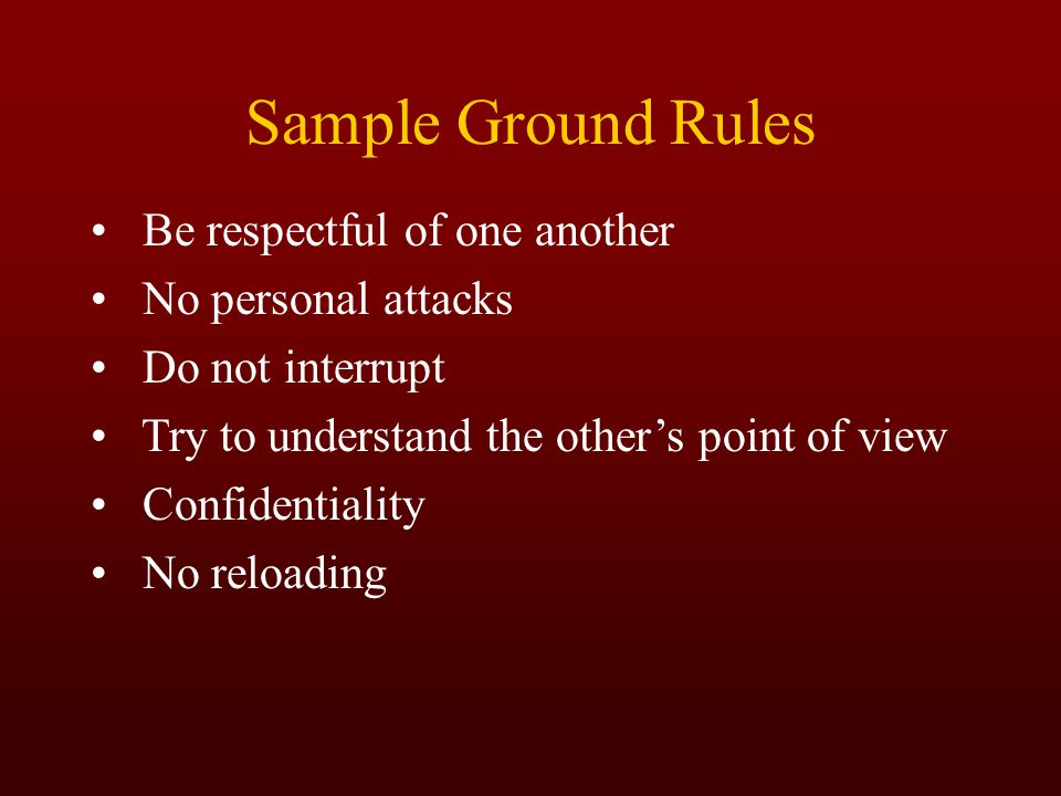 Sample Ground Rules Be respectful of one another No personal attacks