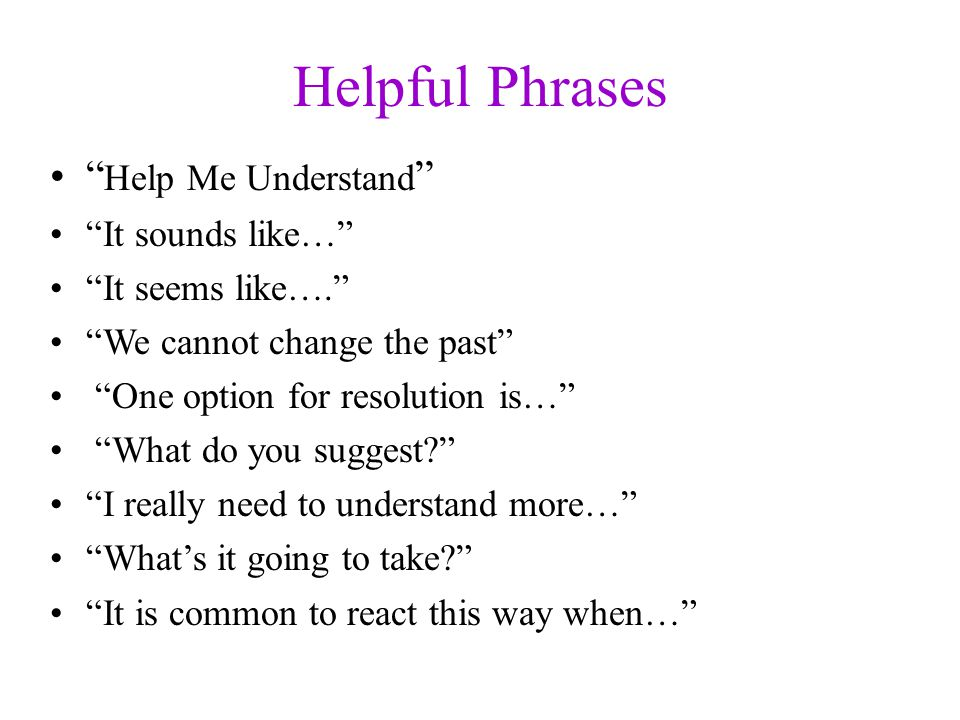 Helpful Phrases Help Me Understand It sounds like…