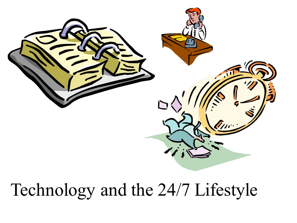Technology and the 24/7 Lifestyle