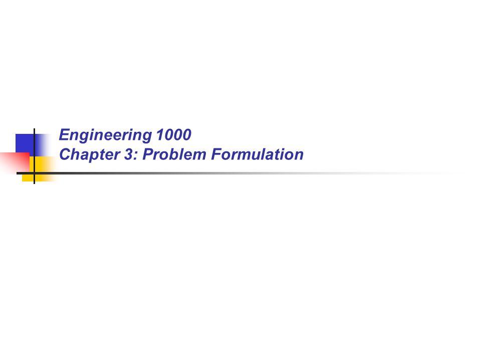 Engineering 1000 Chapter 3: Problem Formulation