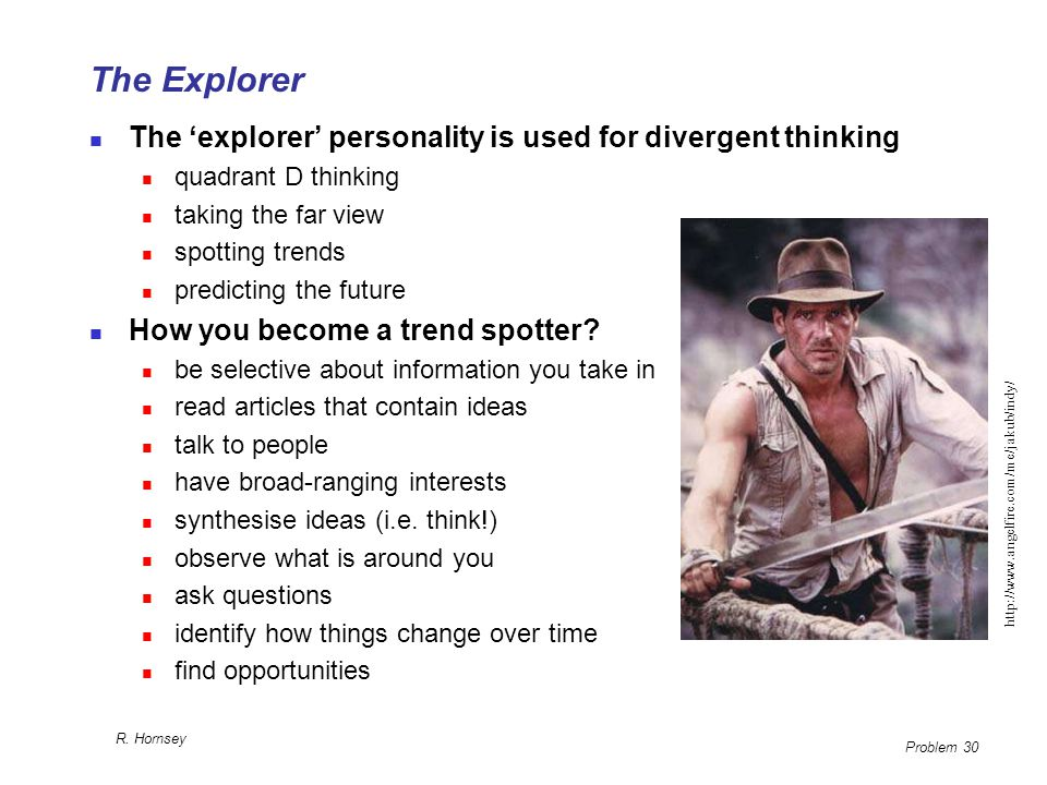 The Explorer The 'explorer' personality is used for divergent thinking