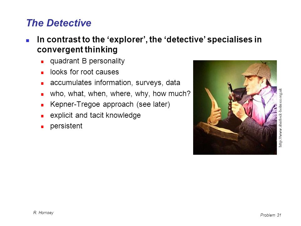 The Detective In contrast to the 'explorer', the 'detective' specialises in convergent thinking. quadrant B personality.