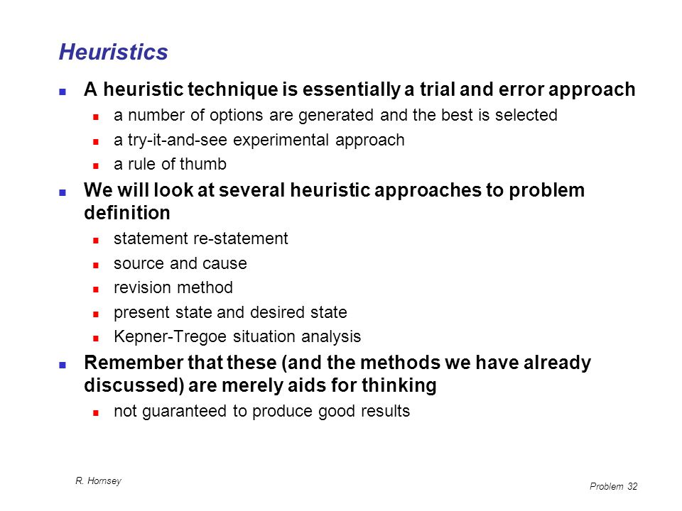 Heuristics A heuristic technique is essentially a trial and error approach. a number of options are generated and the best is selected.