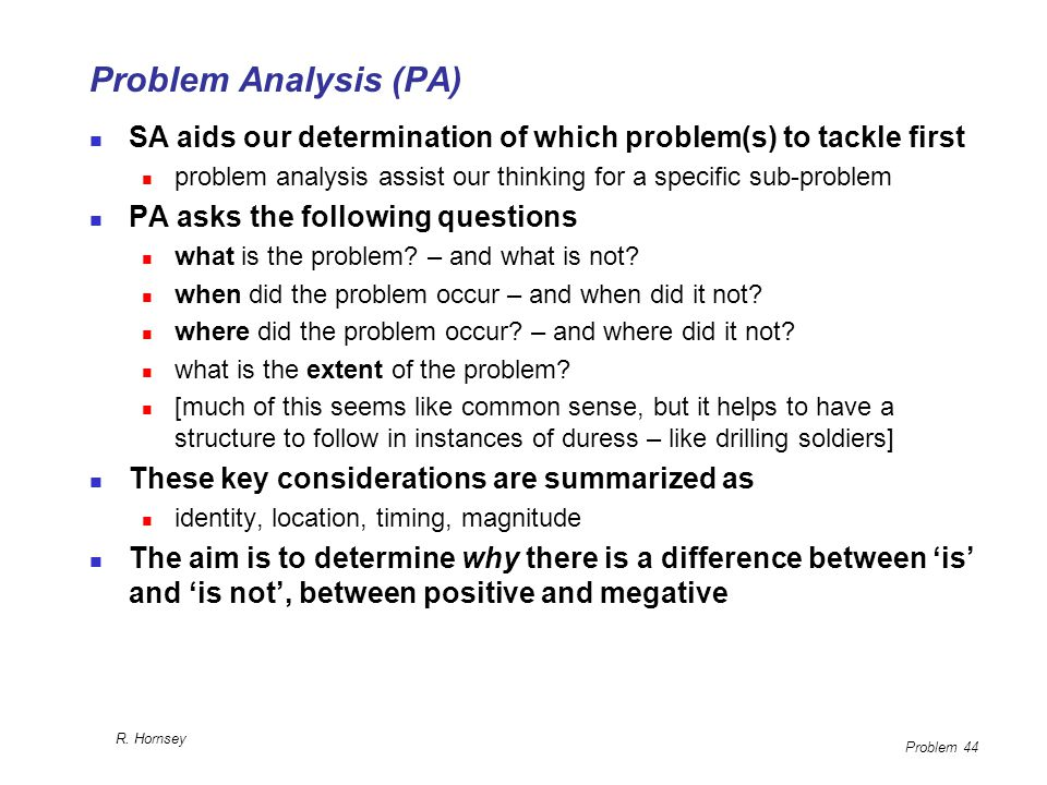Problem Analysis (PA) SA aids our determination of which problem(s) to tackle first. problem analysis assist our thinking for a specific sub-problem.