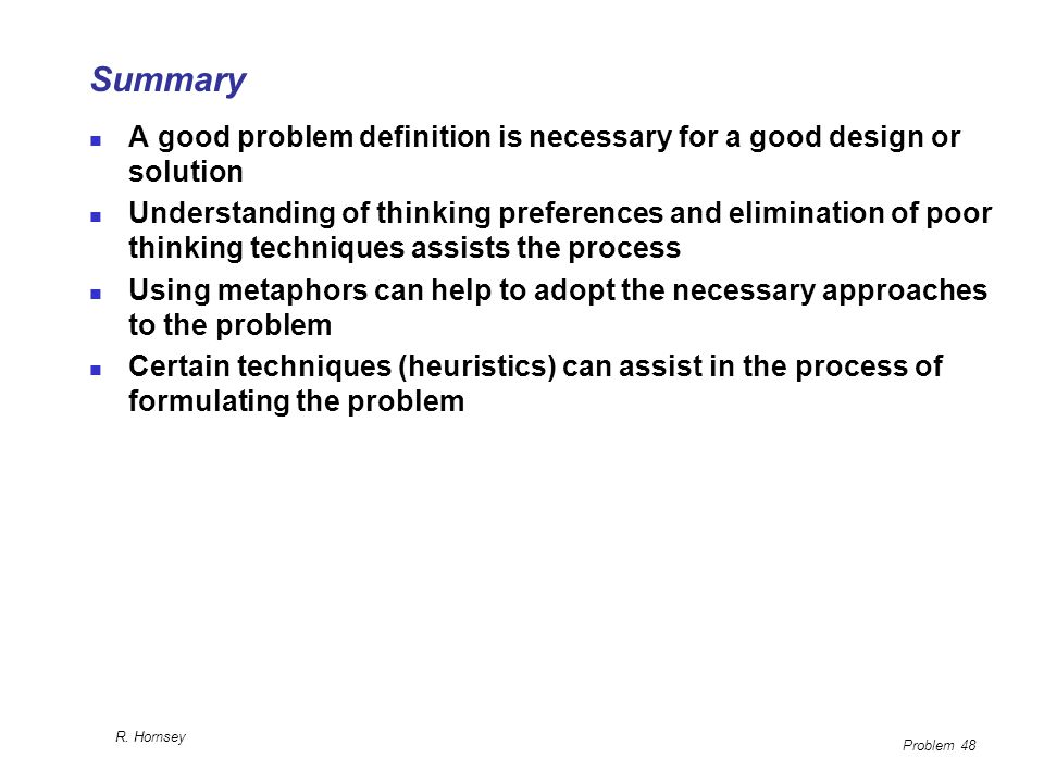 Summary A good problem definition is necessary for a good design or solution.