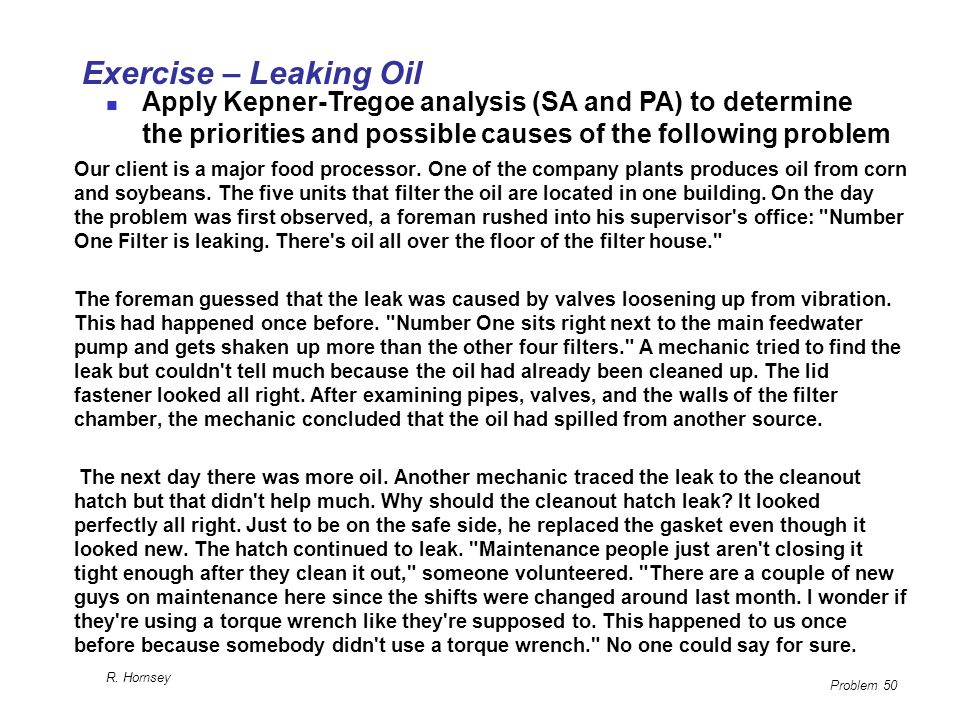 Exercise – Leaking Oil Apply Kepner-Tregoe analysis (SA and PA) to determine the priorities and possible causes of the following problem.