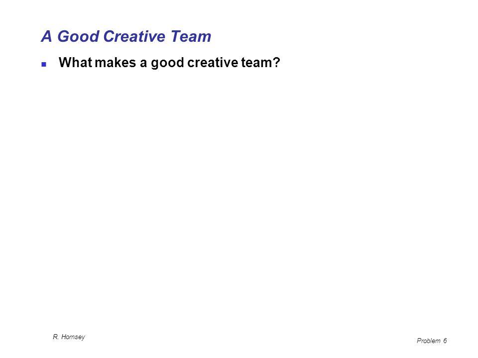 A Good Creative Team What makes a good creative team R. Hornsey