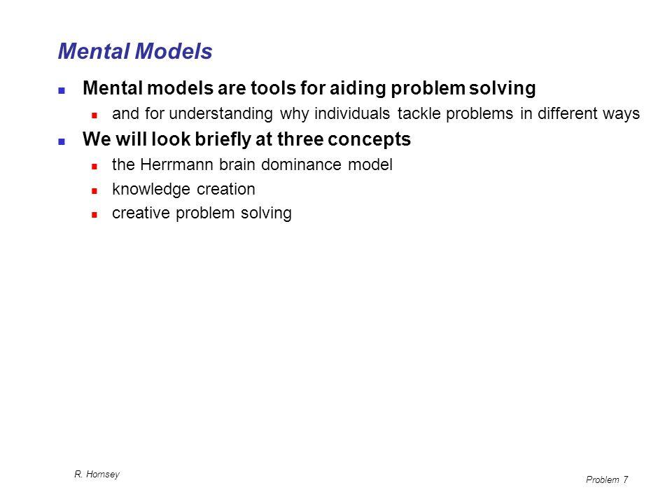 Mental Models Mental models are tools for aiding problem solving