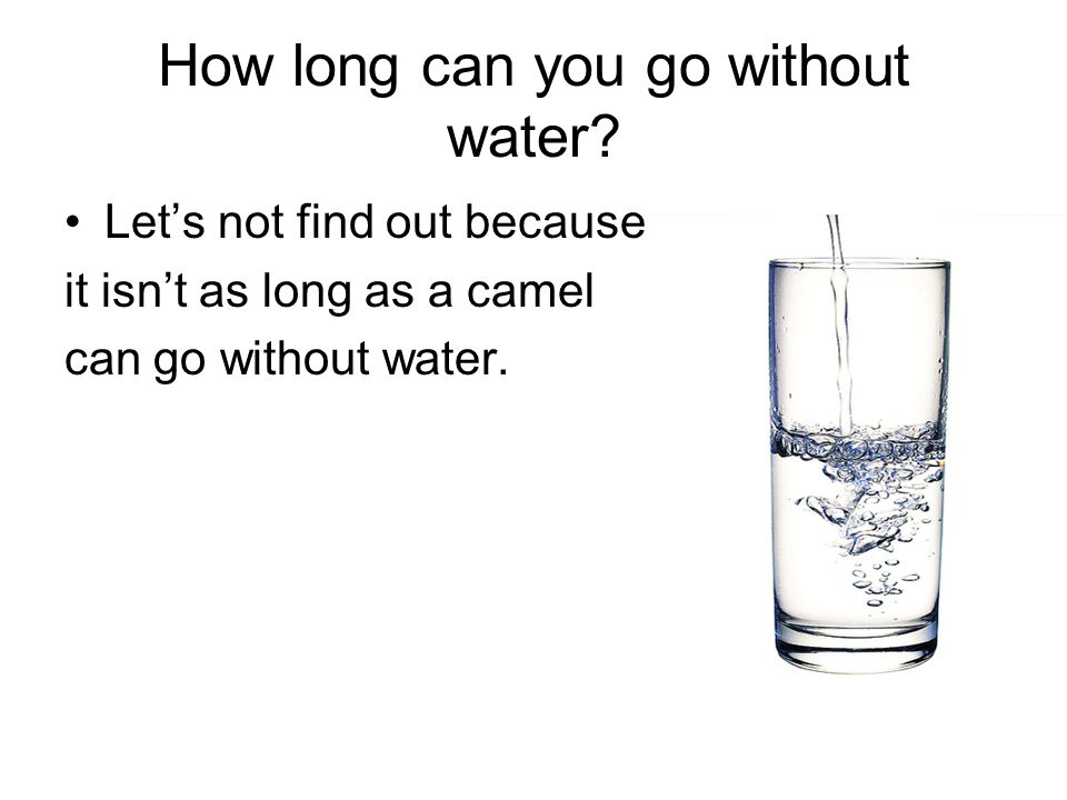 How long can you go without water