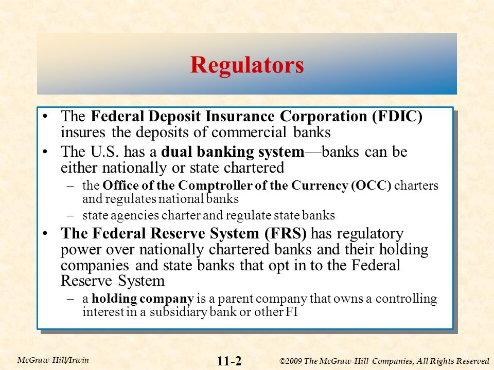 Regulators The Federal Deposit Insurance Corporation (FDIC) insures the deposits of commercial banks.