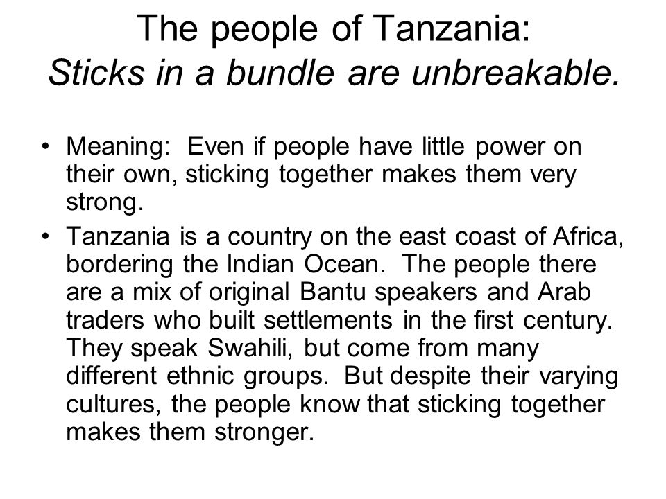 The people of Tanzania: Sticks in a bundle are unbreakable.