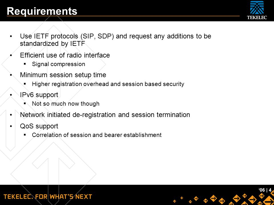 Requirements Use IETF protocols (SIP, SDP) and request any additions to be standardized by IETF. Efficient use of radio interface.