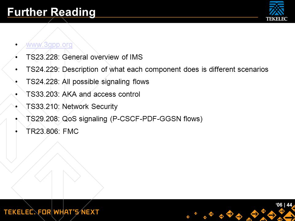Further Reading www.3gpp.org TS23.228: General overview of IMS