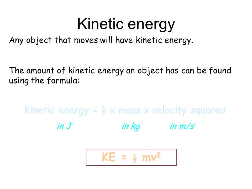 Kinetic energy = ½ x mass x velocity squared