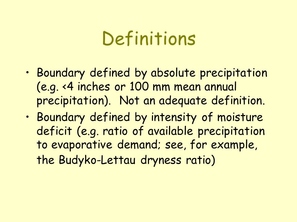 Definitions Boundary defined by absolute precipitation (e.g. <4 inches or 100 mm mean annual precipitation). Not an adequate definition.