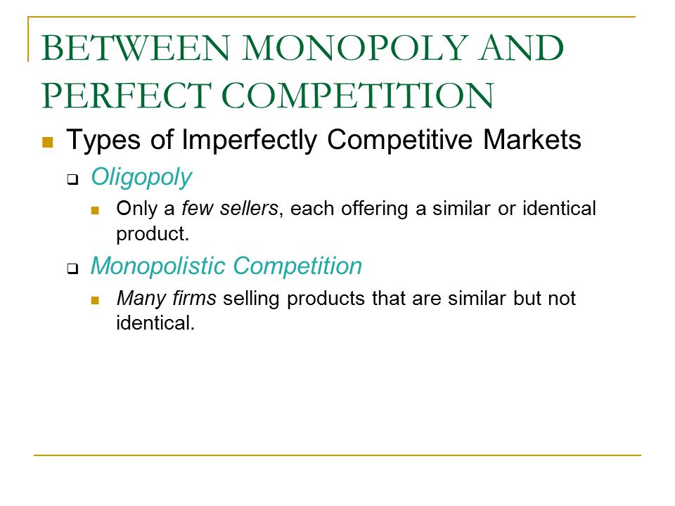 BETWEEN MONOPOLY AND PERFECT COMPETITION