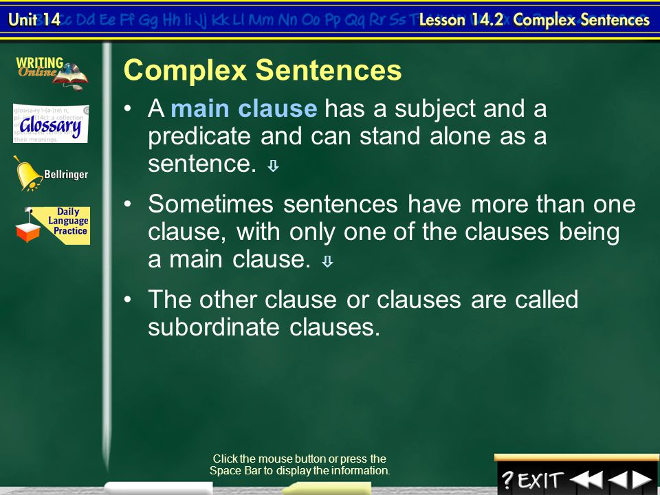 Complex Sentences A main clause has a subject and a predicate and can stand alone as a sentence. 