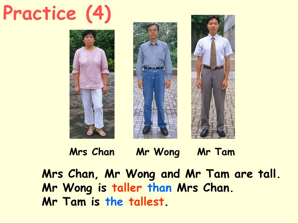 Practice (4) Mrs Chan, Mr Wong and Mr Tam are tall.