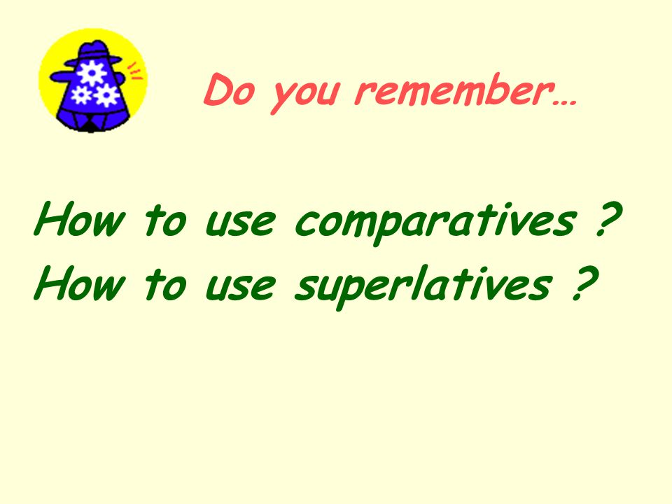 How to use comparatives How to use superlatives