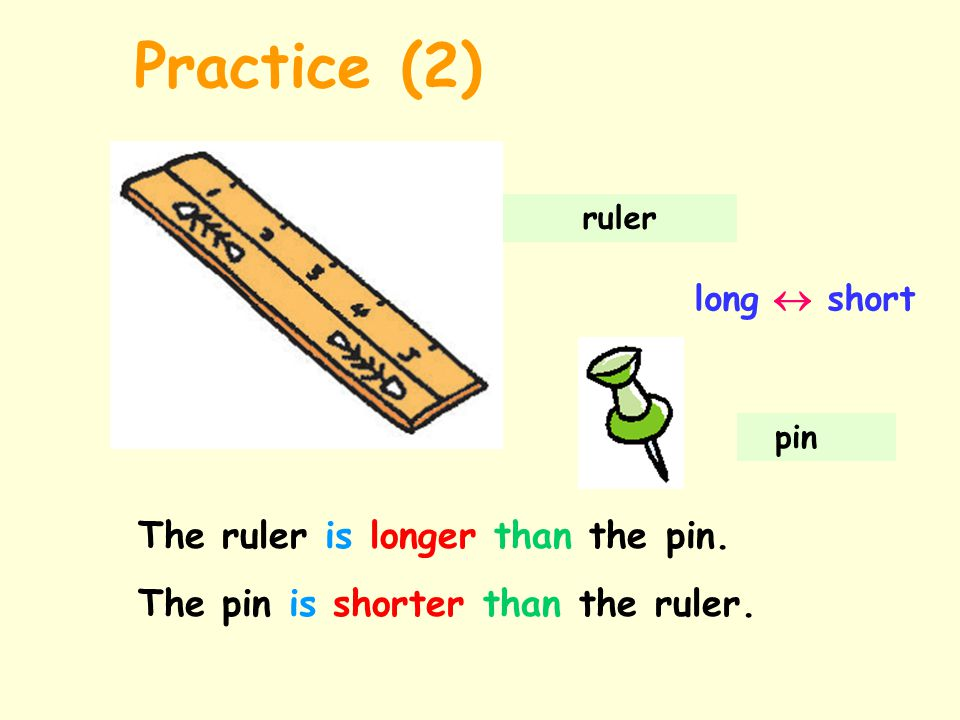 Practice (2) The ruler is longer than the pin.