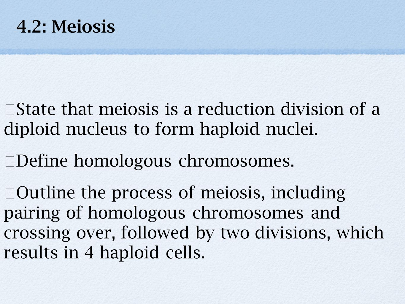 4.2: Meiosis ★State that meiosis is a reduction division of a diploid nucleus to form haploid nuclei.