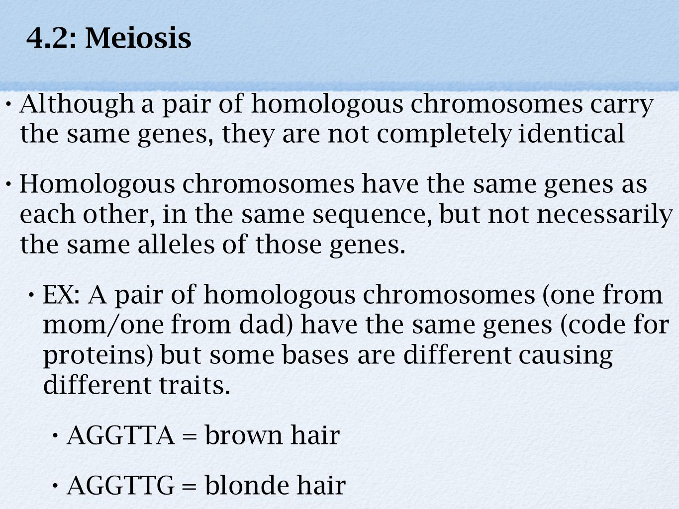 4.2: Meiosis Although a pair of homologous chromosomes carry the same genes, they are not completely identical.