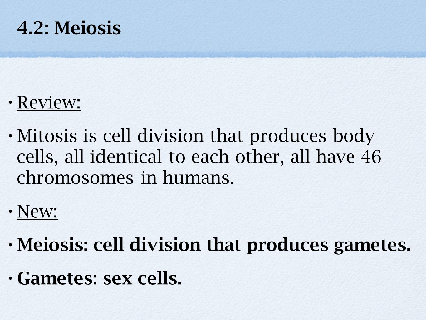 4.2: Meiosis Review: Mitosis is cell division that produces body cells, all identical to each other, all have 46 chromosomes in humans.