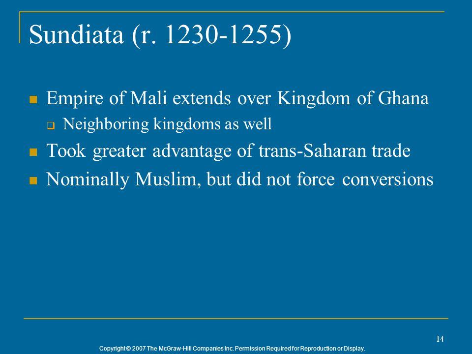 Sundiata (r. 1230-1255) Empire of Mali extends over Kingdom of Ghana