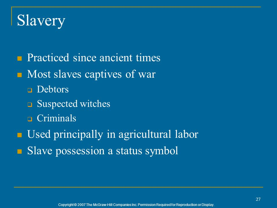 Slavery Practiced since ancient times Most slaves captives of war