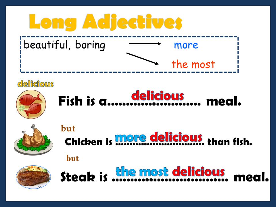 Long Adjectives Fish is a………….………… meal. Steak is ………..……….…….… meal.