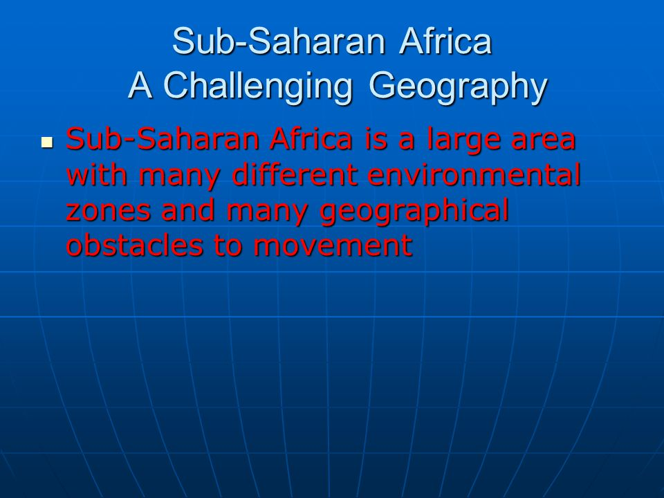Sub-Saharan Africa A Challenging Geography