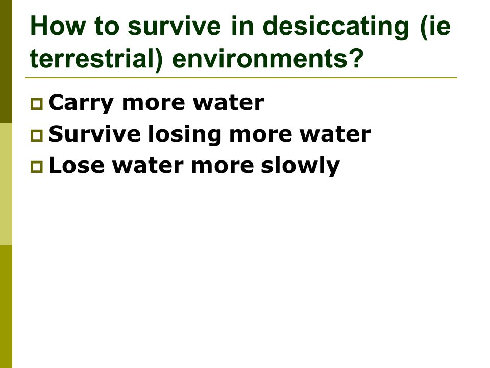 How to survive in desiccating (ie terrestrial) environments