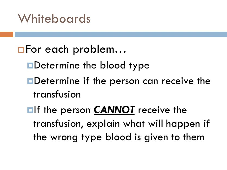 Whiteboards For each problem… Determine the blood type