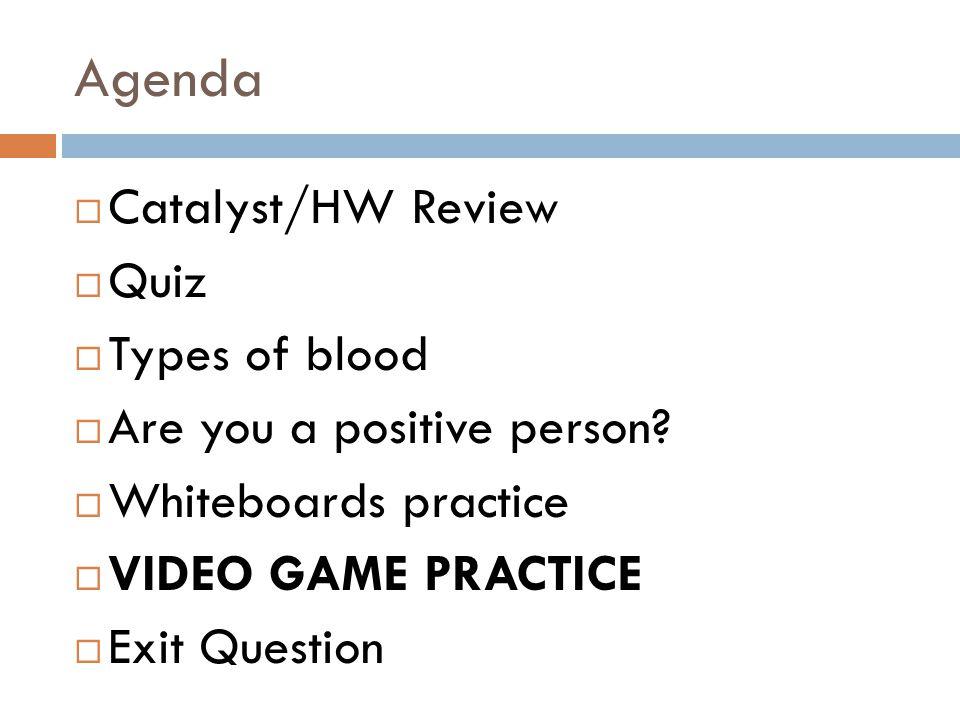 Agenda Catalyst/HW Review Quiz Types of blood