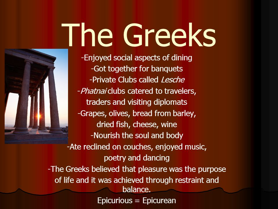 The Greeks -Enjoyed social aspects of dining