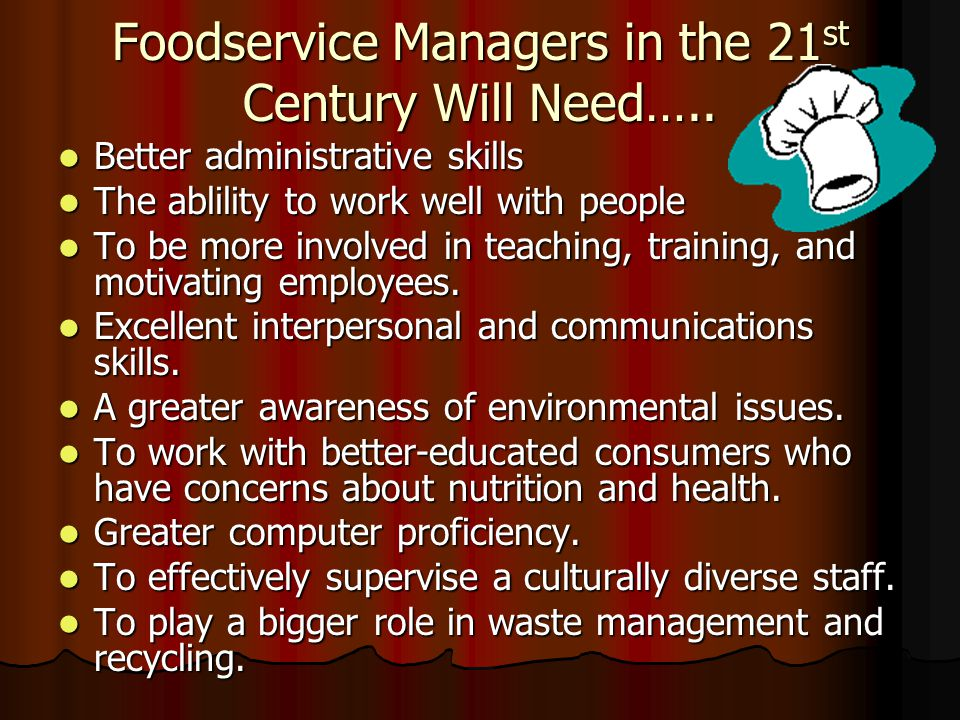 Foodservice Managers in the 21st Century Will Need…..