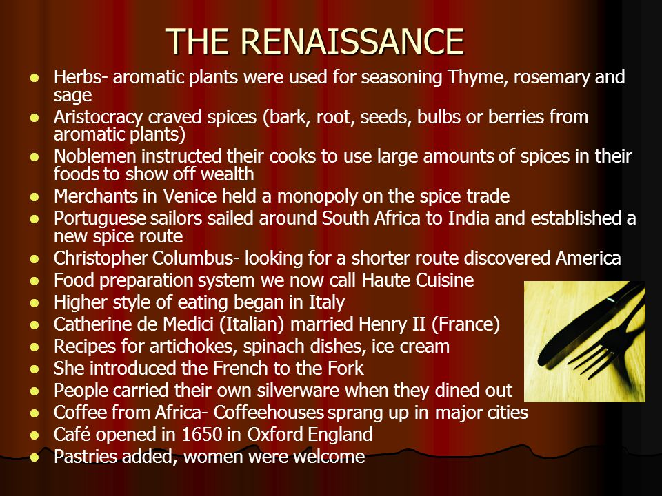 THE RENAISSANCE Herbs- aromatic plants were used for seasoning Thyme, rosemary and sage.