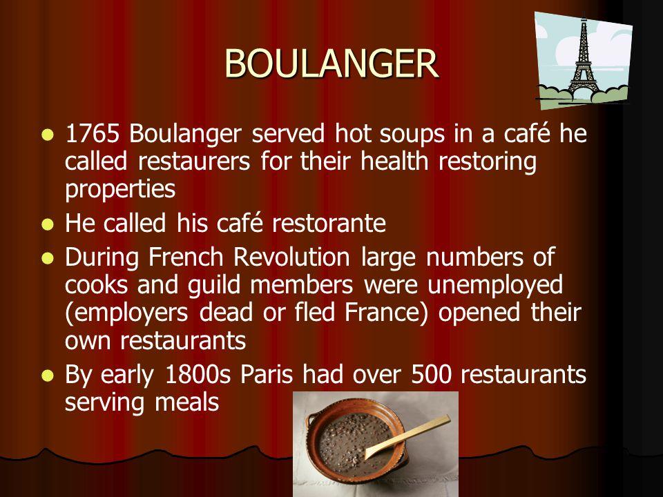 BOULANGER 1765 Boulanger served hot soups in a café he called restaurers for their health restoring properties.