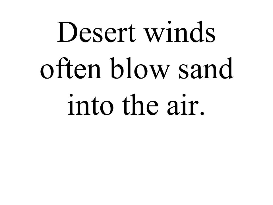 Desert winds often blow sand into the air.