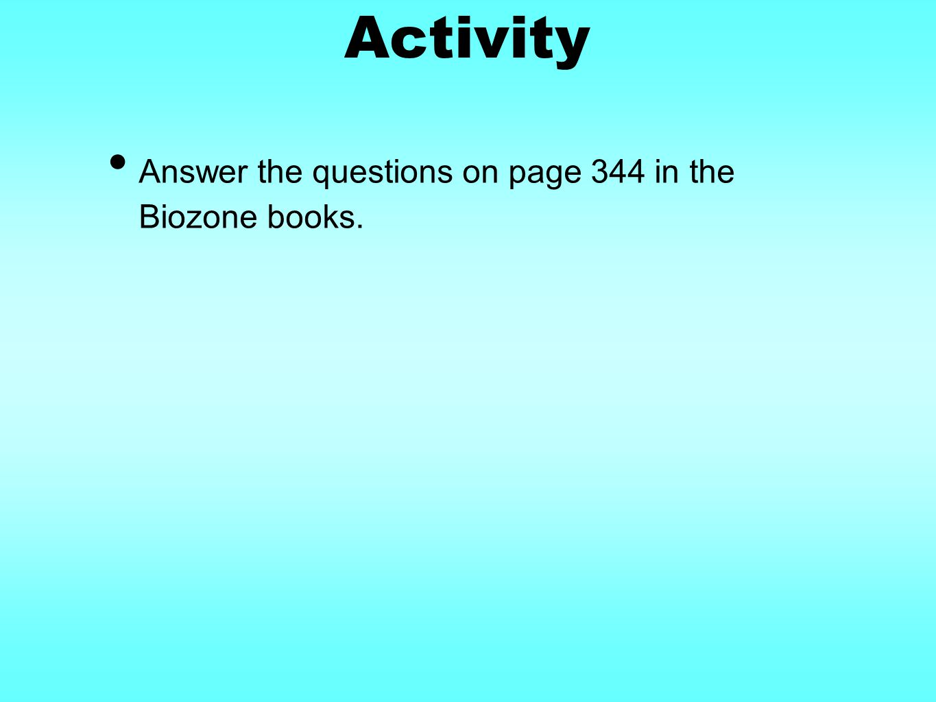 Activity Answer the questions on page 344 in the Biozone books.