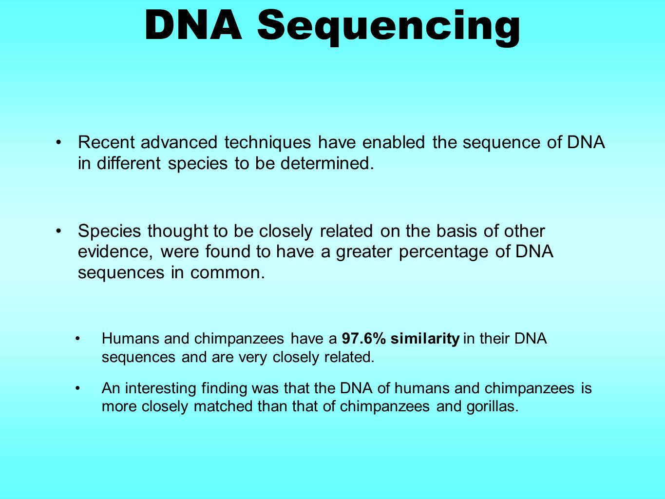DNA Sequencing Recent advanced techniques have enabled the sequence of DNA in different species to be determined.
