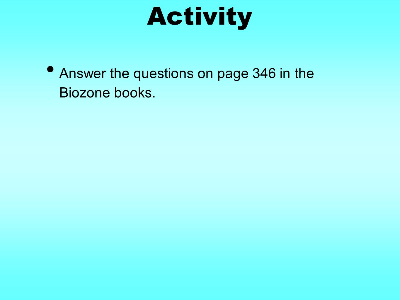 Activity Answer the questions on page 346 in the Biozone books.