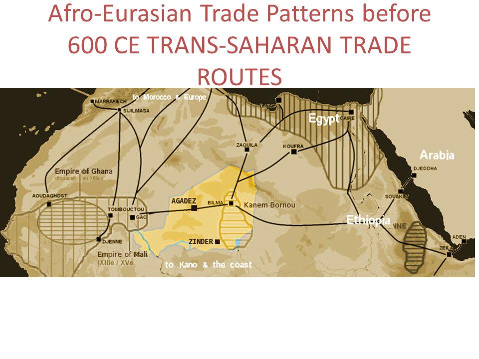 Afro-Eurasian Trade Patterns before 600 CE TRANS-SAHARAN TRADE ROUTES