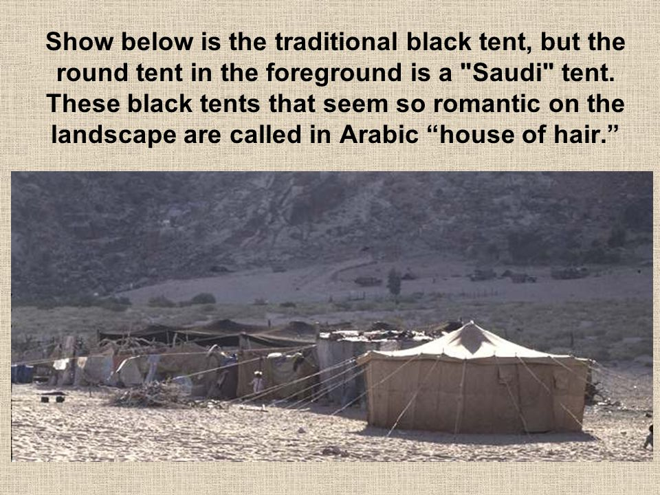 Show below is the traditional black tent, but the round tent in the foreground is a Saudi tent.