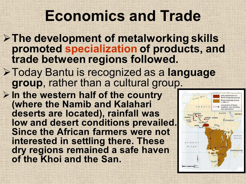 Economics and Trade The development of metalworking skills promoted specialization of products, and trade between regions followed.