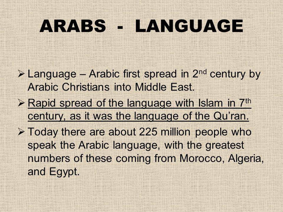 ARABS - LANGUAGE Language – Arabic first spread in 2nd century by Arabic Christians into Middle East.