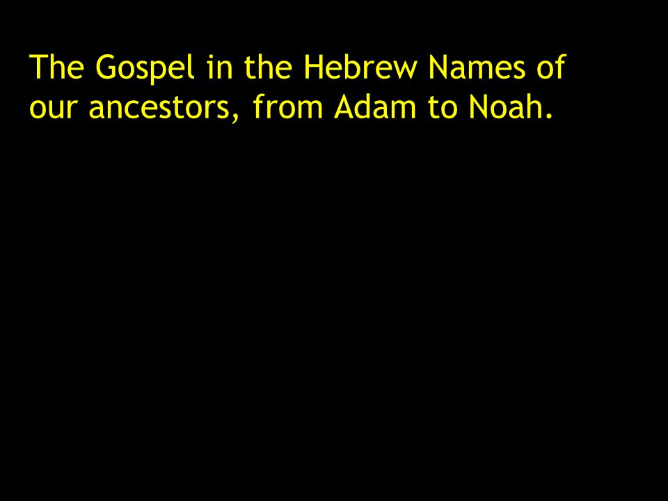 The Gospel in the Hebrew Names of our ancestors, from Adam to Noah.