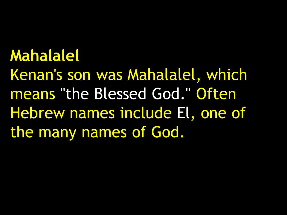 Mahalalel Kenan s son was Mahalalel, which means the Blessed God