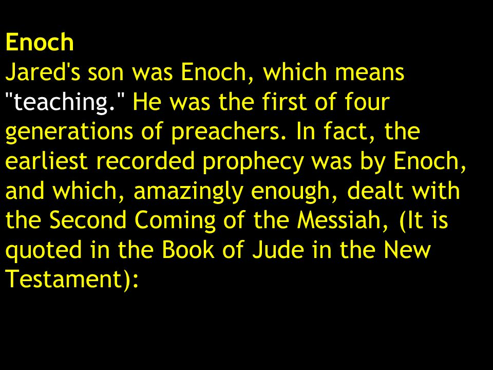Enoch Jared s son was Enoch, which means teaching